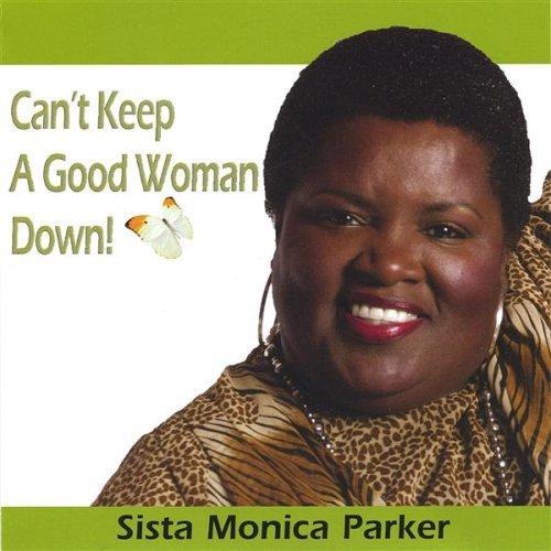 Sista Monica - Can't Keep a Good Woman Down